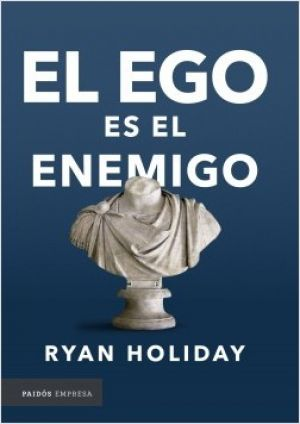 El ego es el enemigo (PDF) - Ryan Holiday
