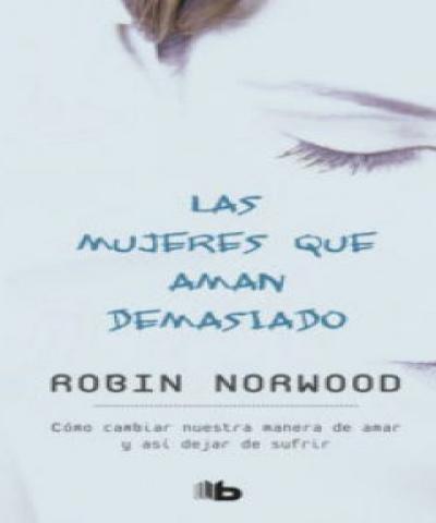 Las mujeres que aman demasiado (PDF) - Robin Norwood