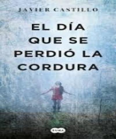 El día que se perdió la cordura (PDF) - Javier Castillo